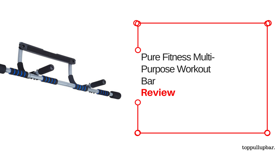 Pure Fitness Multi-Purpose Pull Up Bar Review 2018