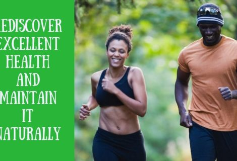 HOW TO REDISCOVER EXCELLENT HEALTH AND MAINTAIN IT NATURALLY FOR YEARS TO COME