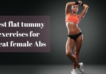 Best flat tummy exercises for great female Abs – (Guide 2018)